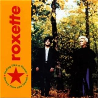 Roxette Fading like a flower (every time you leave)  (1991)